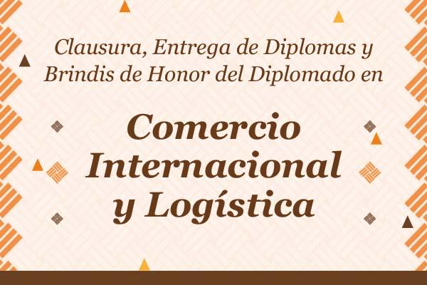 Clausura del Diplomado en Comercio Internacional y Logística