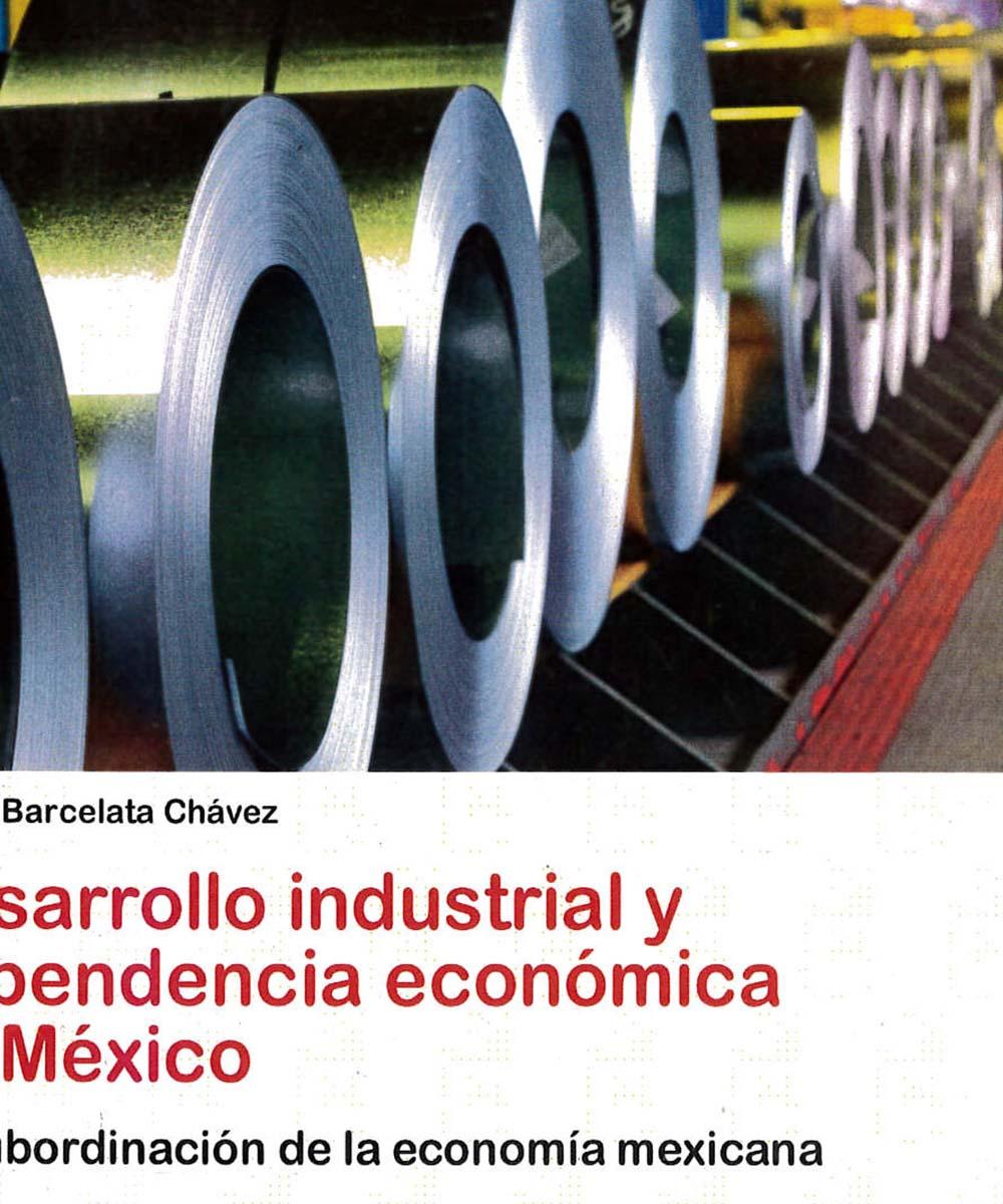 3 / 17 - HD3616 B37 DESARROLLO INDUSTRIAL Y DEPENDENCIA ECONÓMICA EN MÉXICO, HILARIO BARCELATA CHÁVEZ  - ACADÉMICA ESPAÑOLA, ALEMANIA 2012