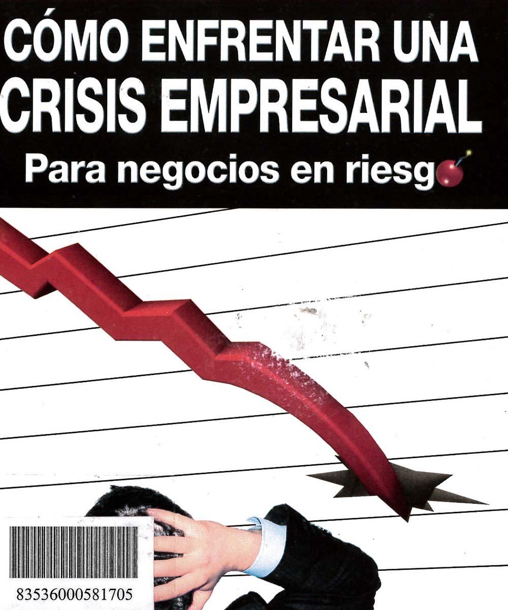 4 / 17 - HF5500.2 D45 COMO ENFRENTAR UNA CRISIS EMPRESARIAL, RENÉ DEISTER - TRILLAS, MÉXICO 2008