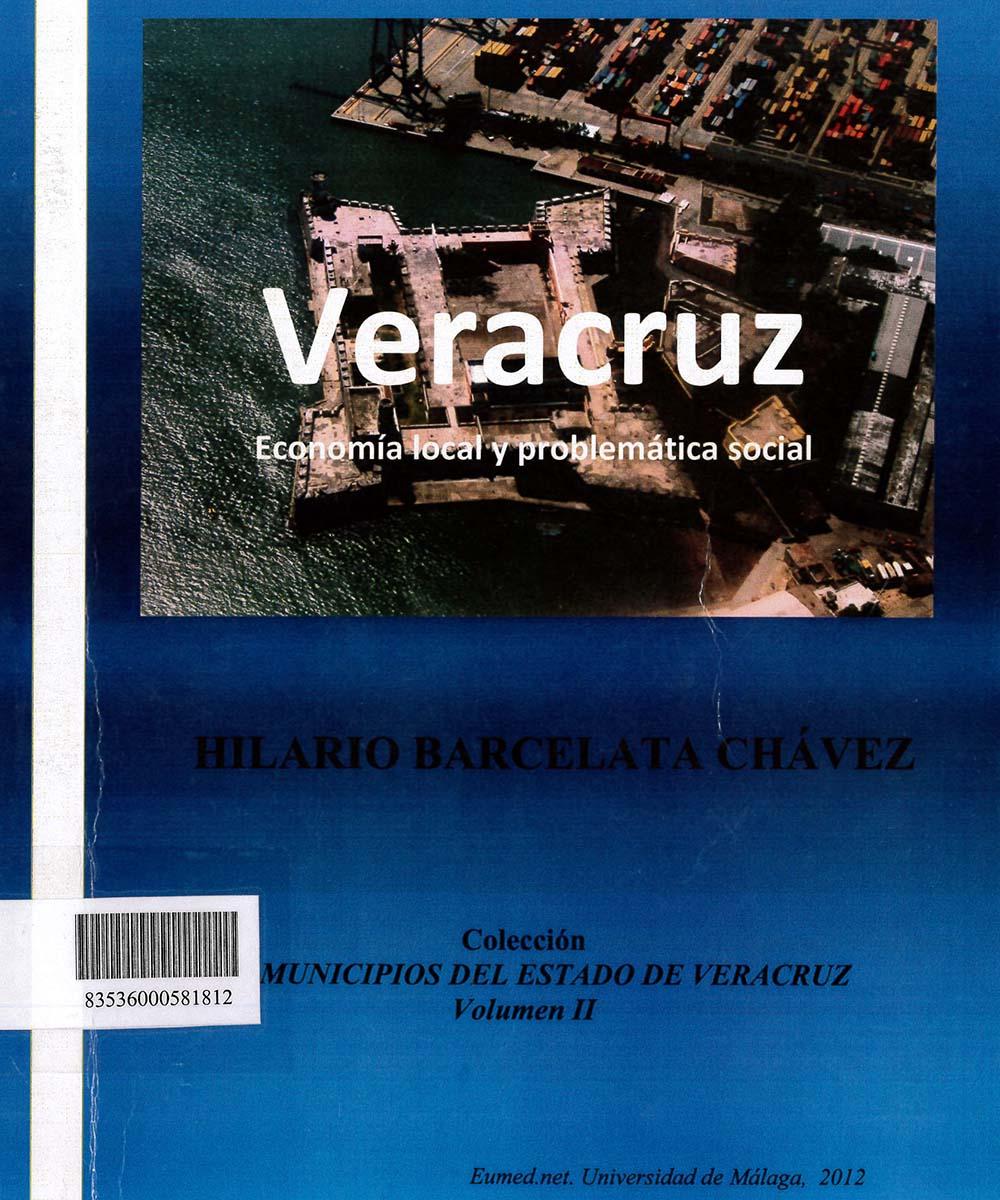 6 / 17 - HC137.V4 B37 VERACRUZ ECONOMÍA LOCAL Y PROBLEMÁTICA SOCIAL, HILARIO BARCELATA CHÁVEZ  -  EUMED.NET. UNIVERSIDAD DE MÁLAGA, ESPAÑA 2012