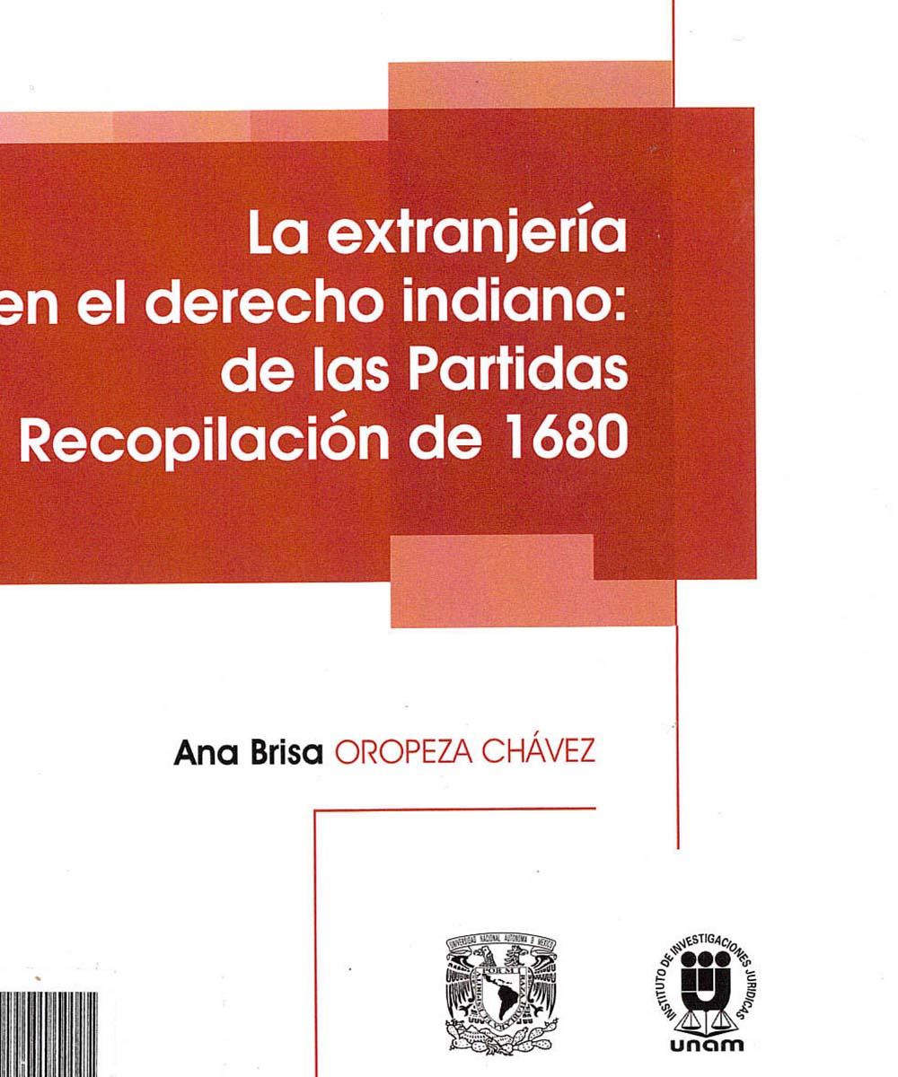 15 / 17 - KGF1402 O-76 LA EXTRANJERÍA EN EL DERECHO INDIANO: DE LAS PARTIDAS A LA RECOPILACIÓN DE 1680, ANA BRISA OROPEZA CHÁVEZ - UNAM, MÉXICO 2018