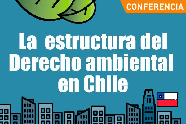 La Estructura del Derecho Ambiental en Chile