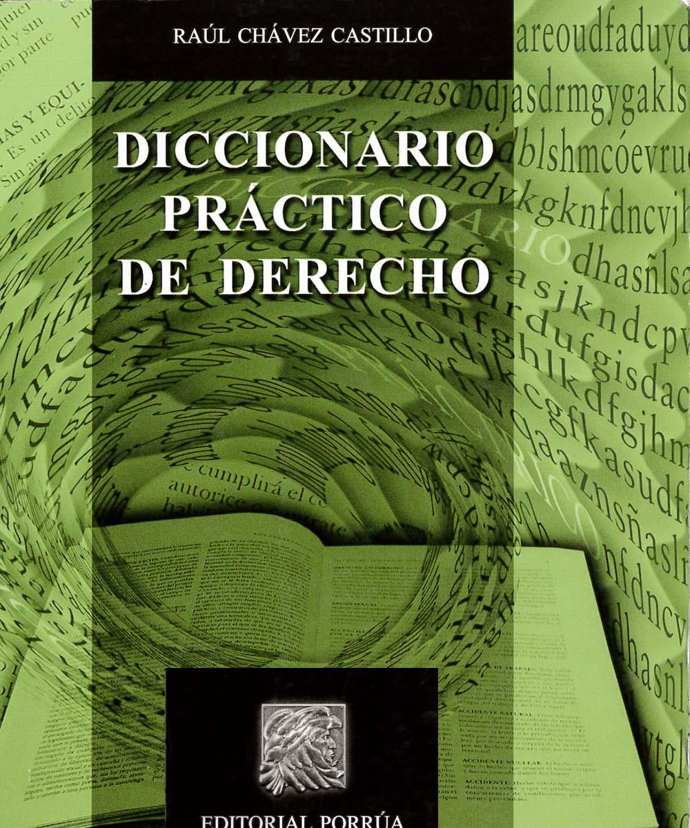 4 / 10 - K50 C43 DICCIONARIO PRÁCTICO DE DERECHO, RAÚL CHÁVEZ CASTILLO - PORRÚA, MÉXICO 2015