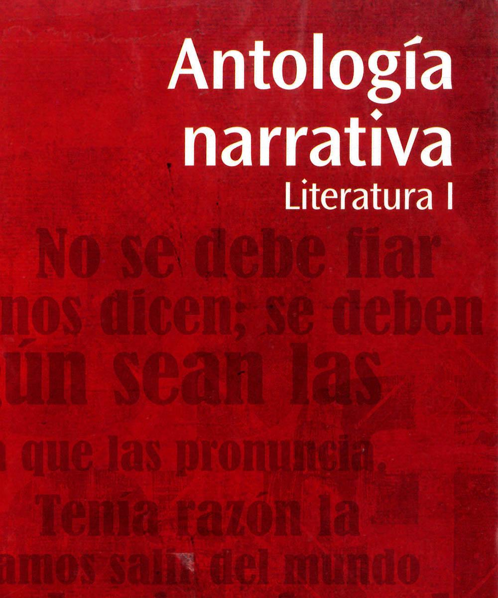 6 / 10 - PQ7297 A58 ANTOLOGÍA NARRATIVA LITERATURA 1 - SANTILLANA BACHILLERATO, MÉXICO 2015