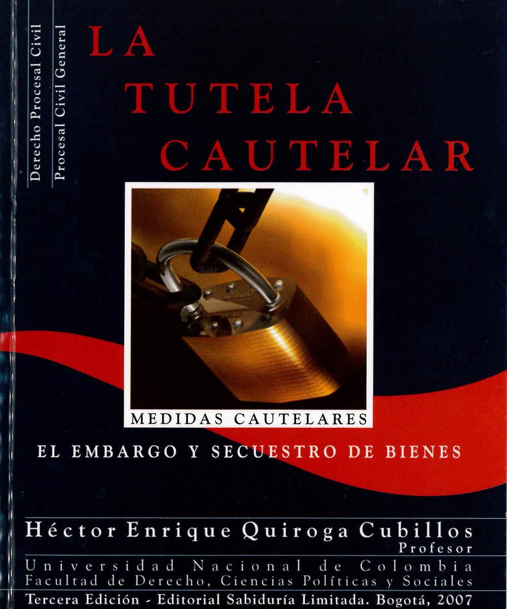 7 / 10 - KHH2587 Q85 LA TUTELA CAUTELAR, HÉCTOR ENRIQUE QUIROGA CUBILLOS - SABIDURÍA LIMITADA, BOGOTÁ 2007