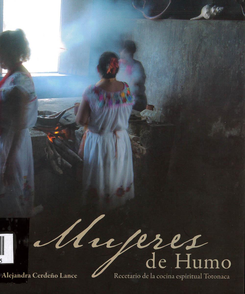 3 / 8 - TX716.M4 M84 C.1 Mujeres de Humo, Secretaria de Cultura  - Secretaria de Cultura/Dirección General de Publicaciones, México 2018