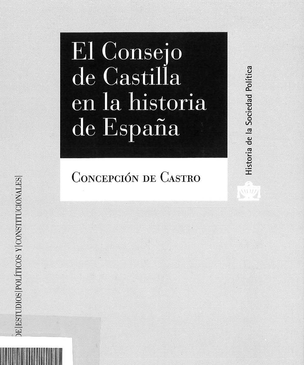 4 / 8 - JN8145 C38 C.1 El Consejo de Castilla en la historia de España, Concepción De Castro - Centro de Estudios Políticos y Constitucionales, Madrid 2015