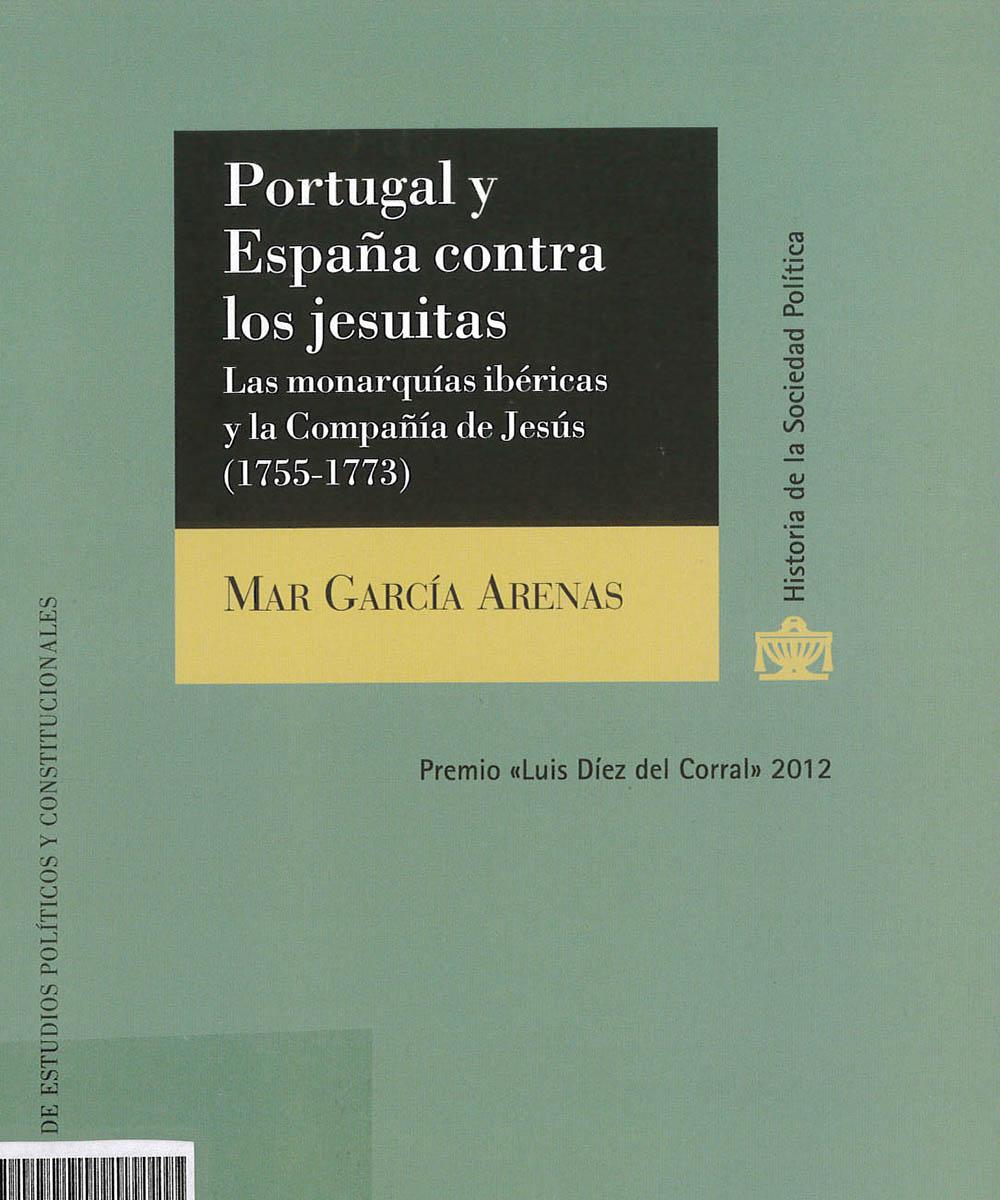 5 / 8 - BX3744.A1 G37 C.1 Portugal y España contra los jesuitas, Mar García Arenas - Centro de Estudios Políticos y Constitucionales, Madrid 2014