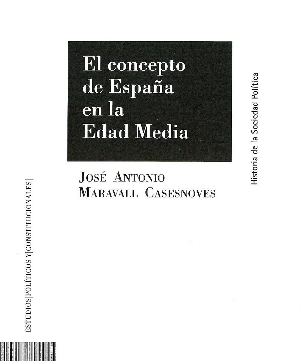 7 / 8 - KGF2579 C38 C.2 El concepto de España en la Edad Media, José Antonio Maravall Casesnoves - Centro de Estudios Políticos y Constitucionales, Madrid 2013