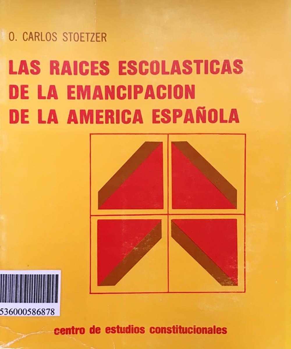 8 / 8 - F1412 S8618 C.1 Las raices escolasticas de la emancipación de la América española,  Carlos Stoetzer - Centro de Estudios Constitucionales, Madrid 1982