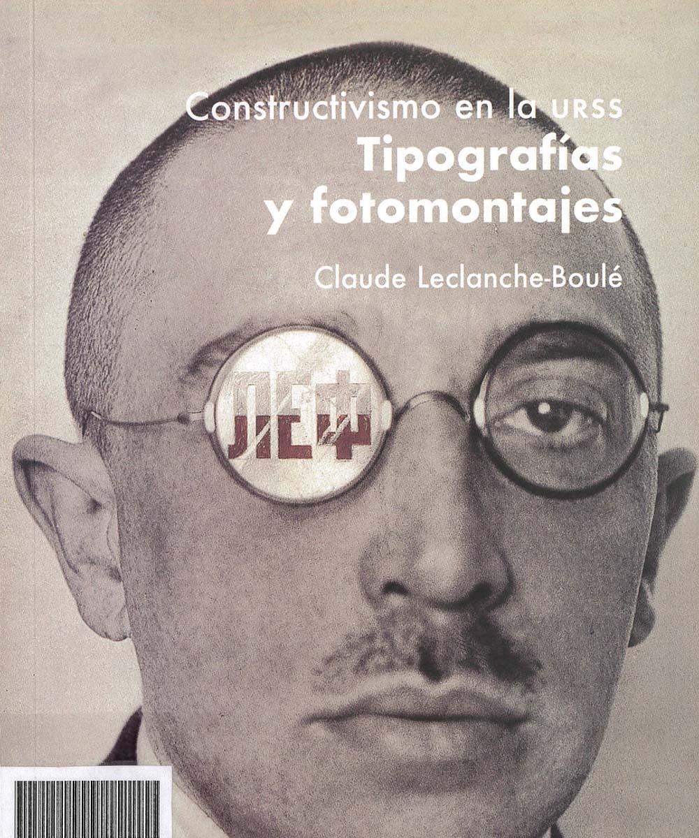 3 / 7 - Z165 L42 Constructivismo en la URSS Tipografías y fotomontajes, Claude Leclanche-Boulé Campgráf Editors, España 2003