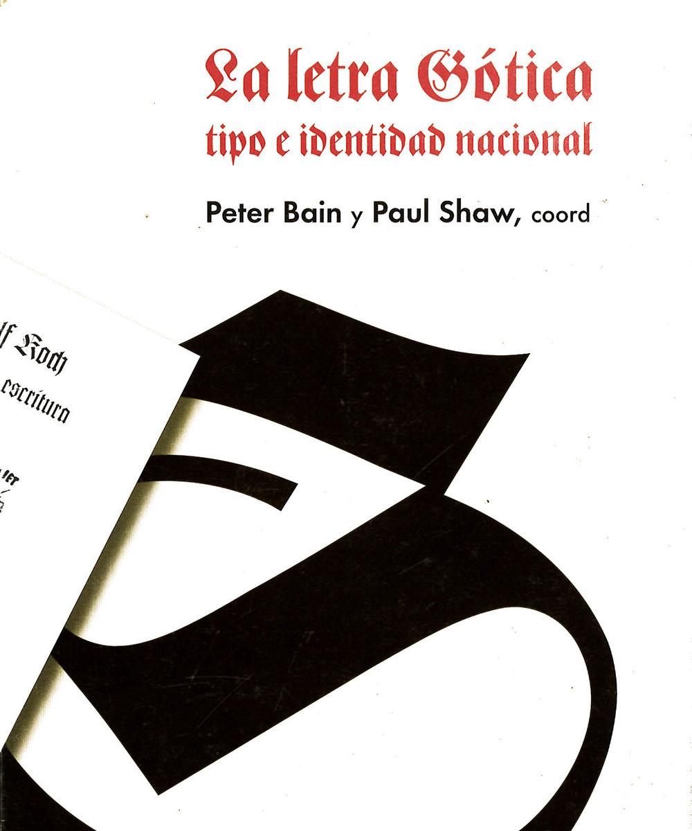 7 / 7 - Z250.5 L48 La letra gótica Tipo e identidad nacional, Peter Bain - Campgráf Editors, España 2001