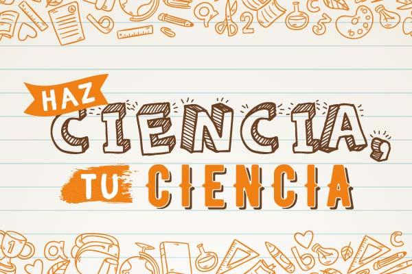 Haz Ciencia, Tu Ciencia