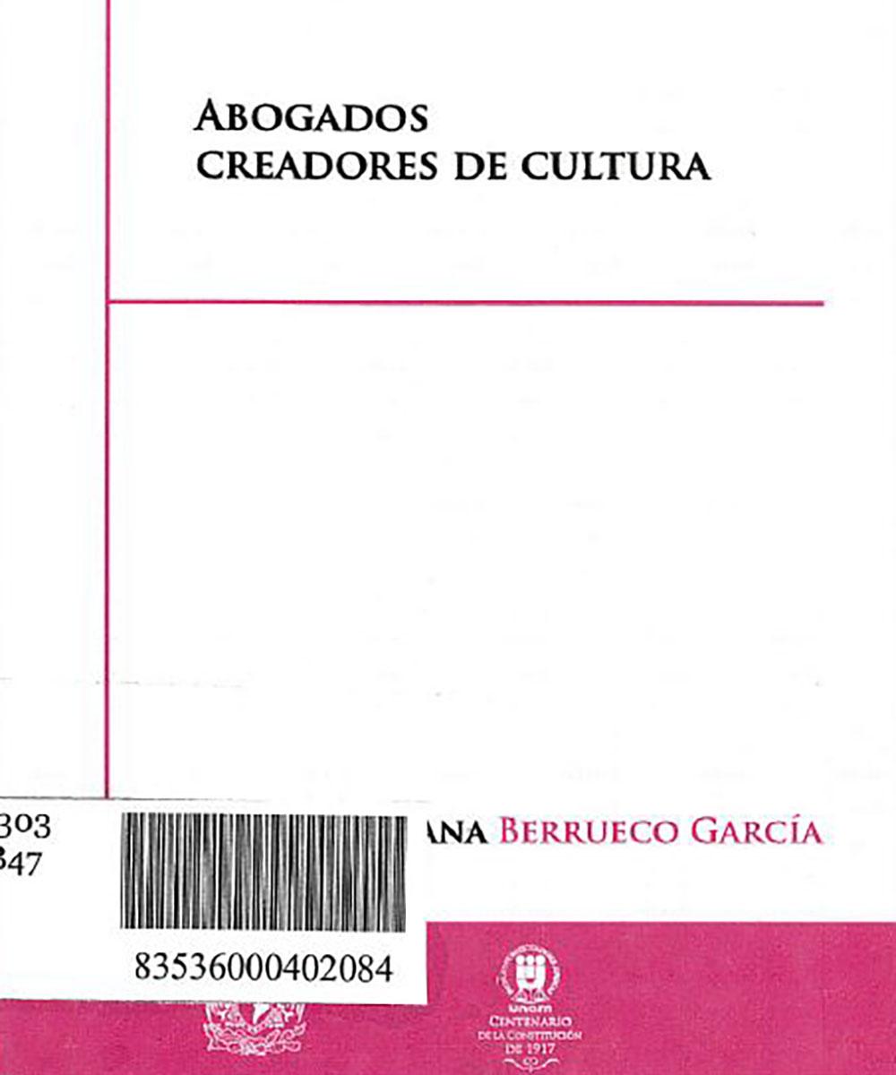 5 / 12 - KGF303.M6 B47 Abogados Creadores de Cultura, ADRIANA BERRUECO GARCÍA - UNAM, México 2017