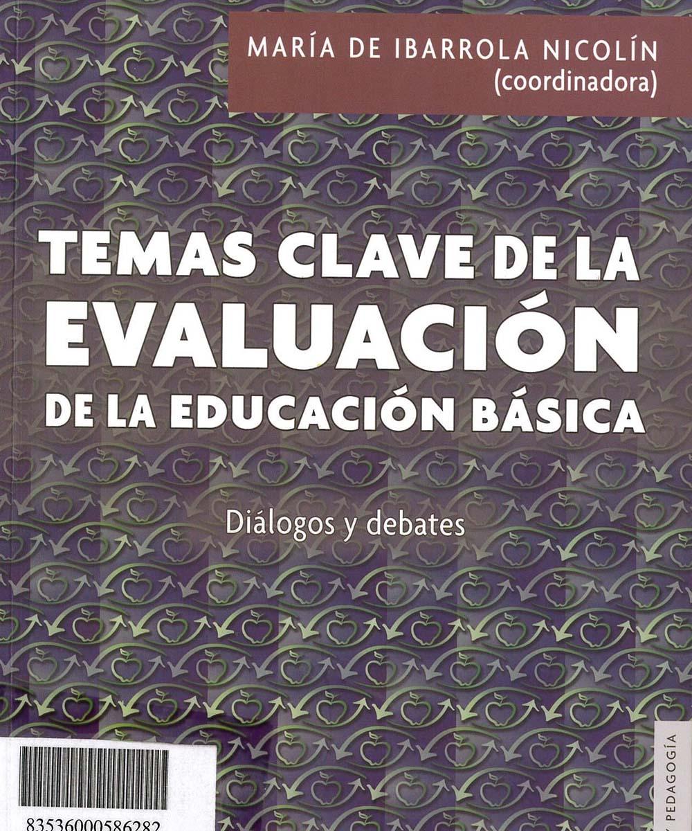 7 / 9 - LB2838 I23 Temas clave de la evaluación de la educación básica - FCE e INEE, México 2018