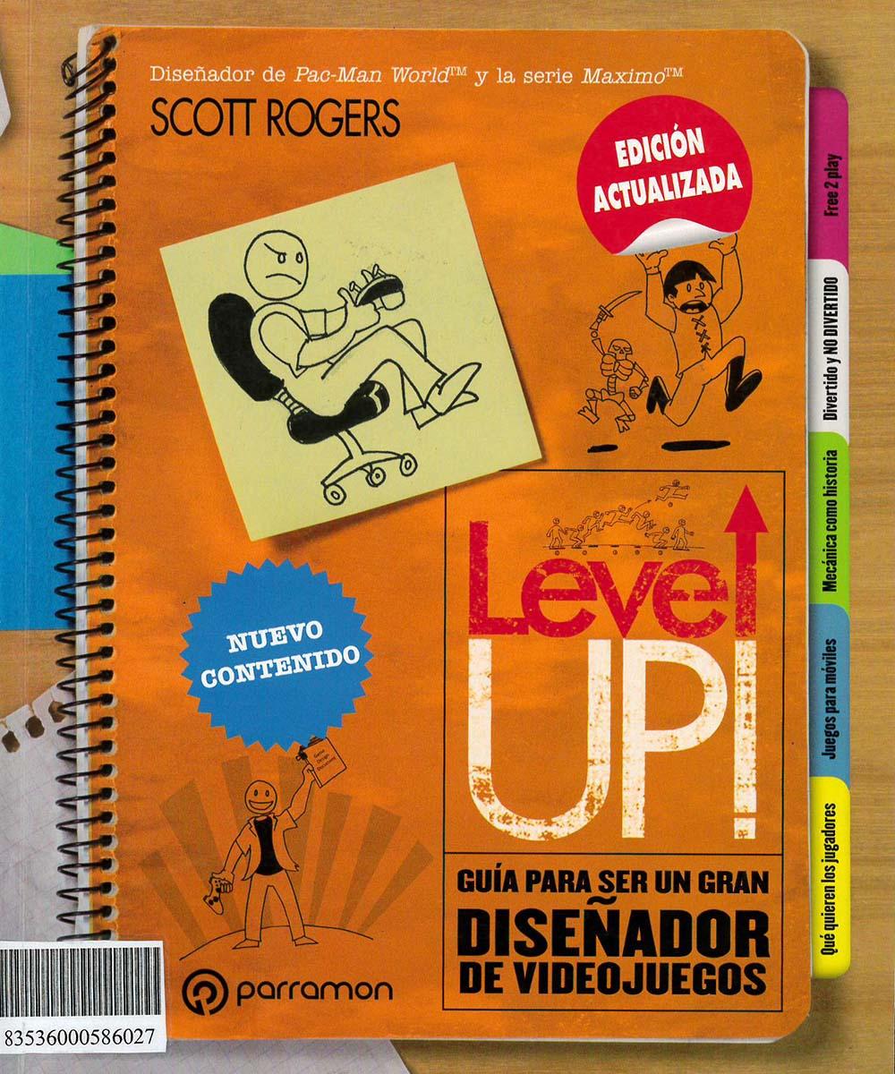 QA76.76.C67 2 R64  Level up! guía para ser un gran diseñador de videojuegos, Scott Rogers - Parramon, España 2018
