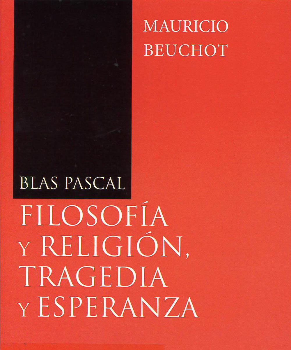 B1901. P52 B48 Filosofía y religión, tragedia y esperanza , Mauricio Beuchot - San Pablo, México 2016