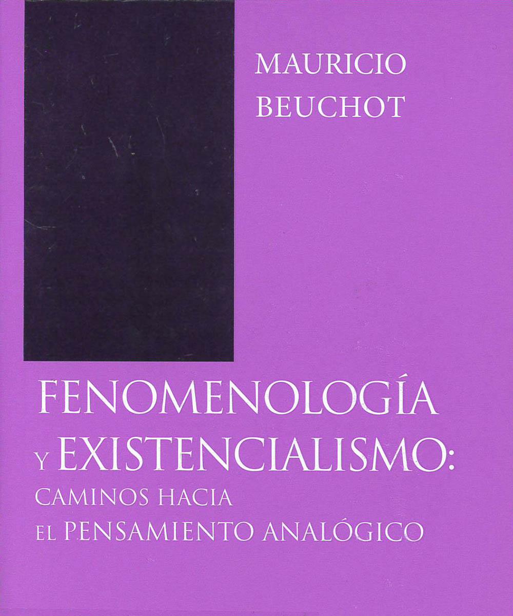 B 829.5 B48  Fenomenología y excistencialismo, Mauricio Beuchot - San Pablo, México 2019
