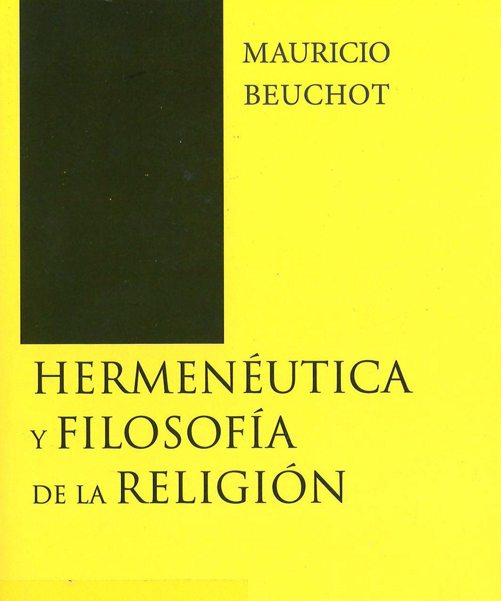 BL51 B45  Hermenéutica y la filosófica de la religión , Mauricio Beuchot - San Pablo, México 2019