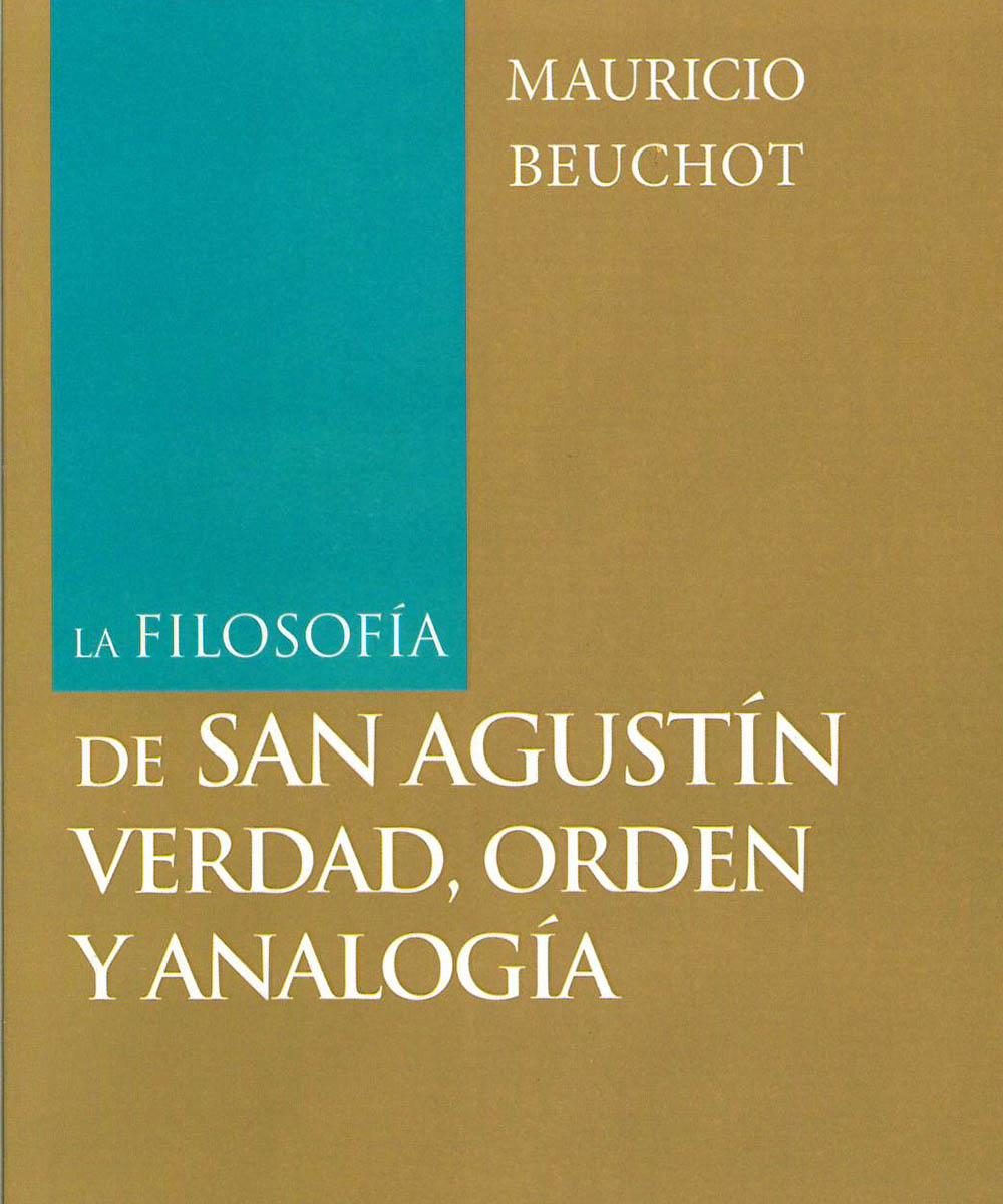 B655 B48 2017 La filosofía de San Agustín verdad, orden y analogía , Mauricio Beuchot - San Pablo, México 2017