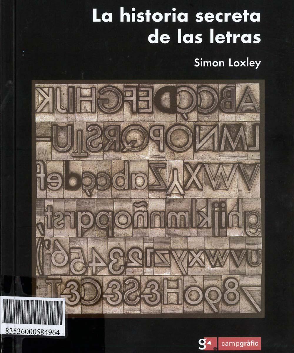 1 / 10 - Z250.A2 L69  La historia secreta de las letras, Simon Loxley - Campgrafic, España 2007