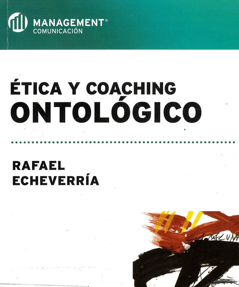 4 / 10 - BJ1012 E23  Ética y Coaching Ontológico, Rafael Echeverría - Granica, Buenos Aires 2016