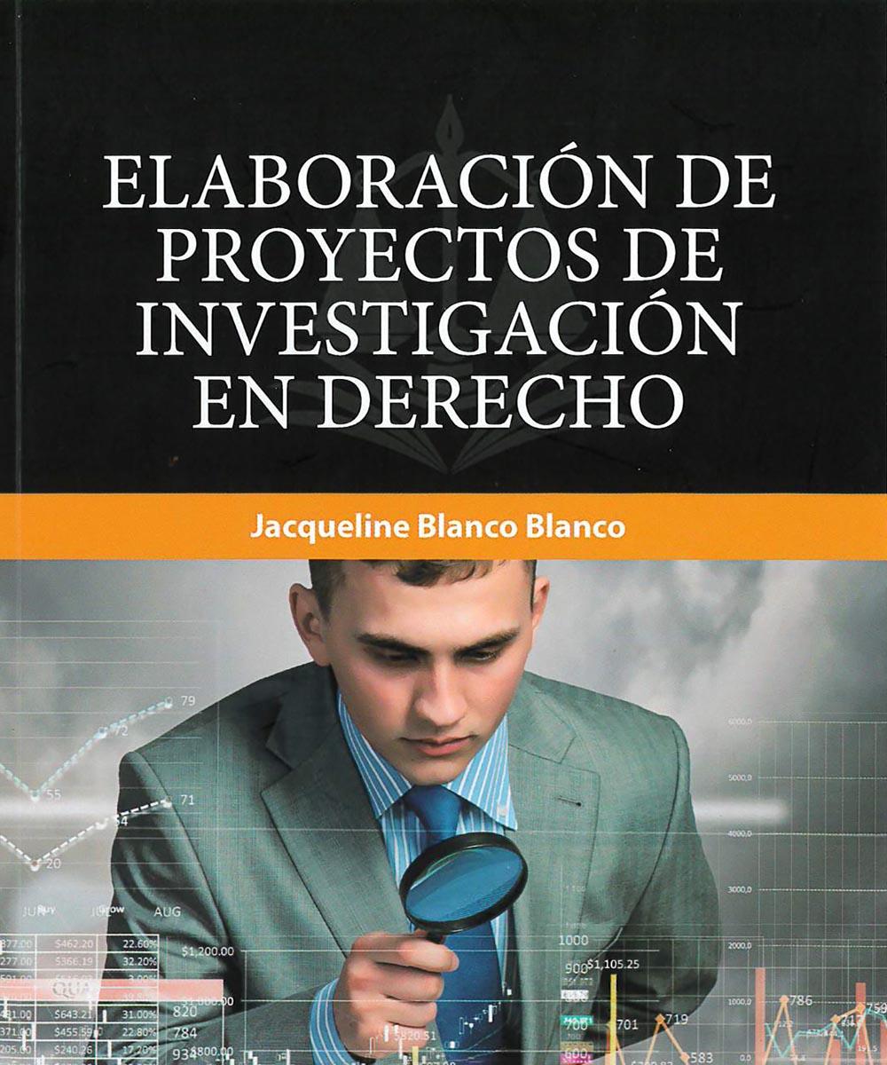 6 / 8 - K212 B53 Elaboración de Proyectos de Investigación en Derecho, Jacqueline Blanco Blanco - ECOE Edicones, México 2018