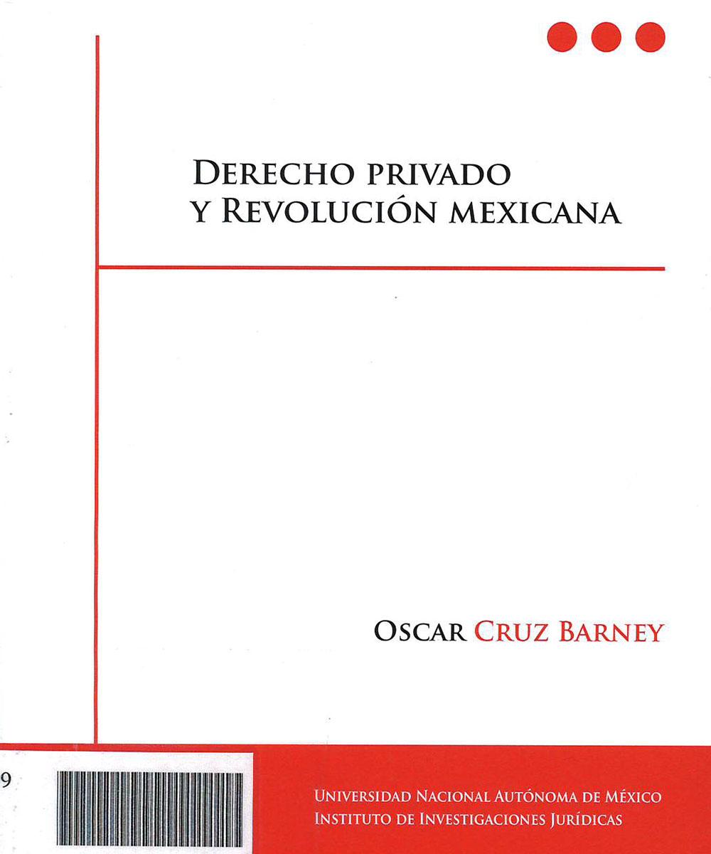 KGF389 C78 Derecho Privado y Revolución Mexicana, Oscar Cruz Barney - UNAM, México 2016