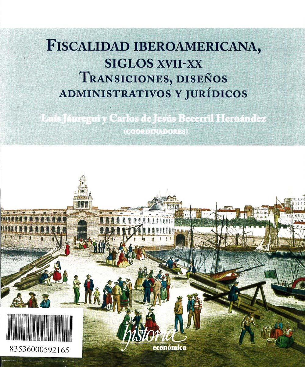 HJ2240 F58 Fiscalidad Iberoamericana, Siglos XVII-XX: Transiciones, Diseños Administrativos y Jurídicos - Instituto Mora, México 2018