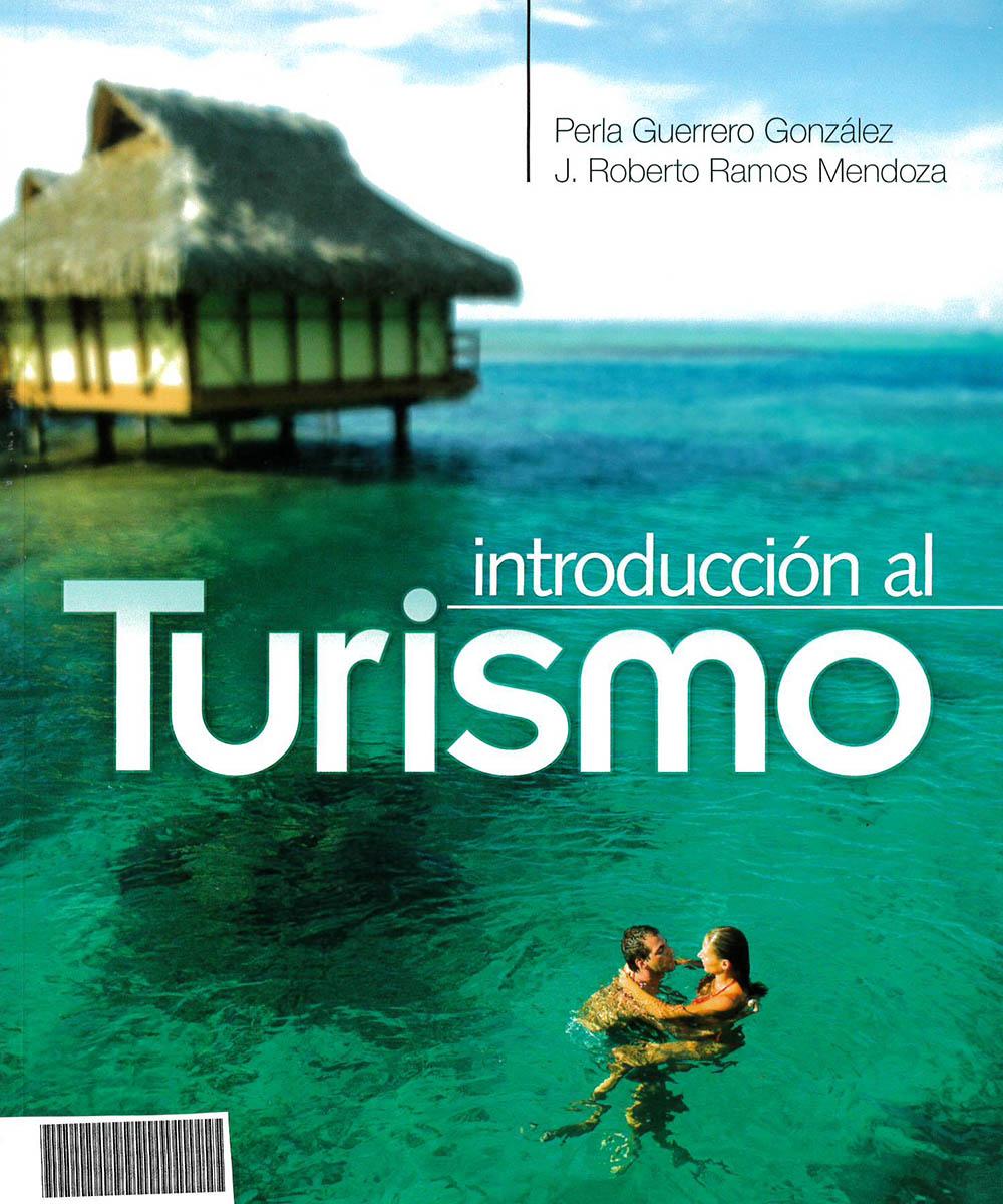G155.A1 G84 Introducción al Turismo, Perla Guerrero González - Patria, México 2011