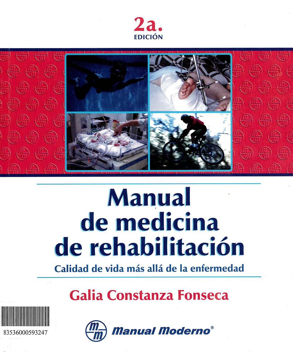 RD799 F68 2008 Manual de medicina de rehabilitación, Galia Constanza Fonseca  - El Manual Moderno, México 2014