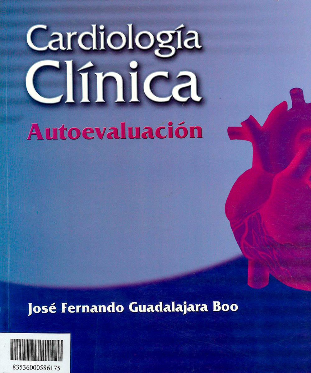 RC682 G83  Cardiología Clínica Autoevaluación, José Fernando Guadalajara Boo - Mc Graw Hill, México 2006