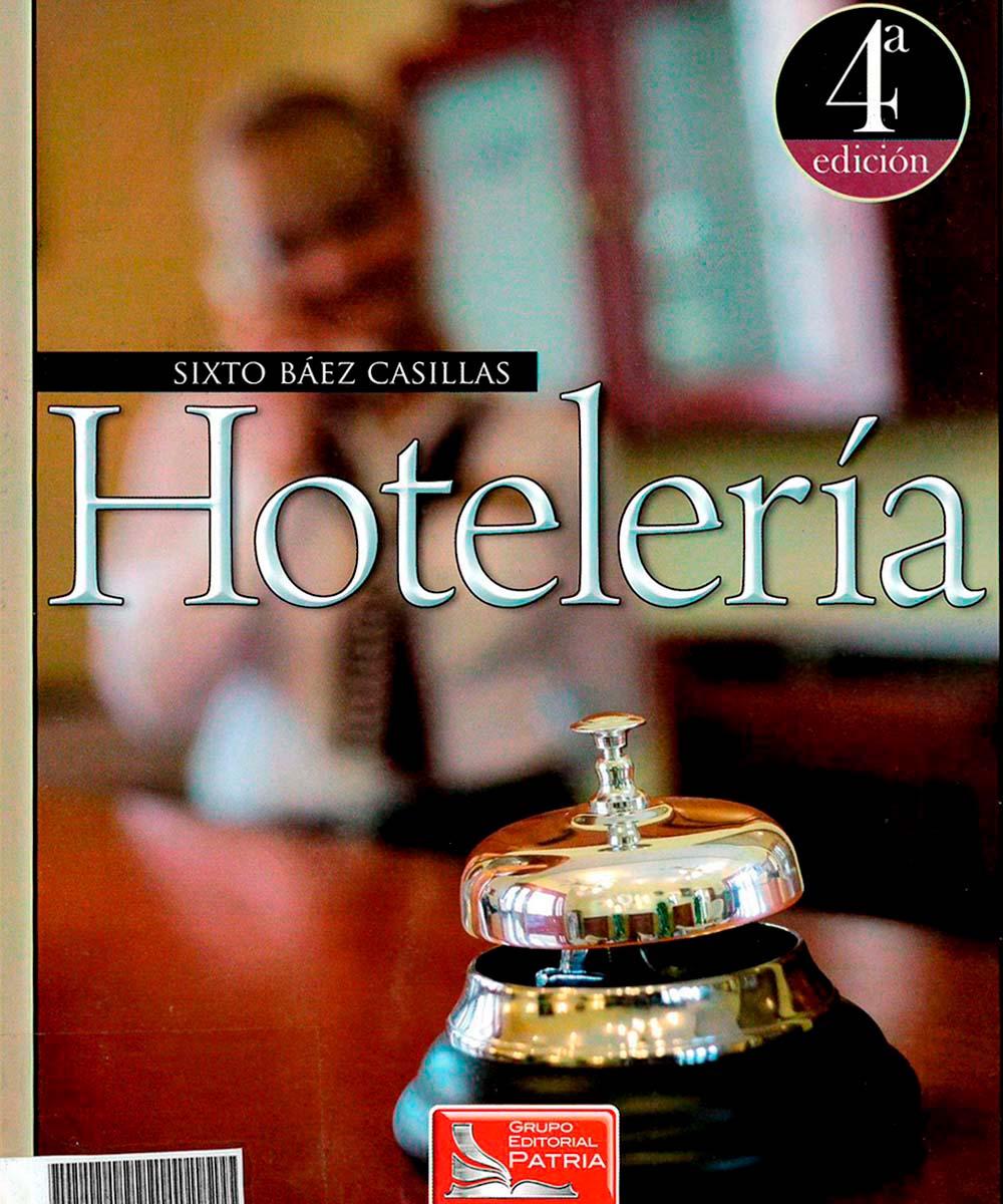 TX 911.5 B34 2009  Hotelería, Sixto Báez Casillas - Patria, México 2009