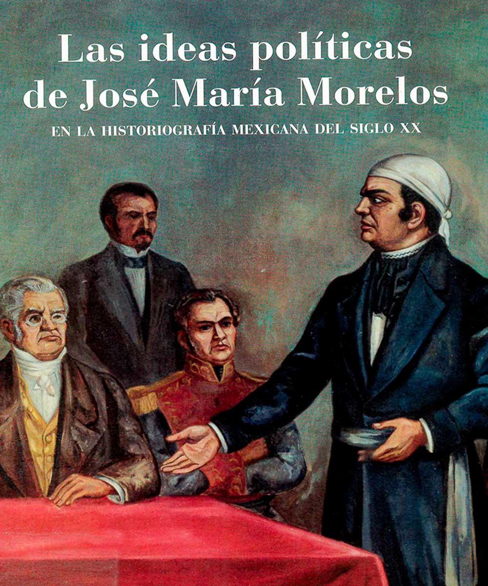 F1232 I-33  Las ideas políticas de José María Morelos, Oscar Zárate - Segov, México 2018