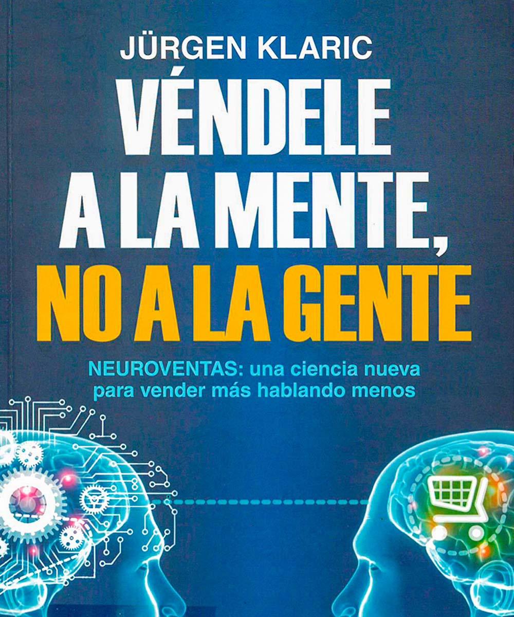 HF 5438.8P7 5K53 2017  Véndele a la mente, no a la gente, Jurgen Klaric - PAIDÓS, México 2017