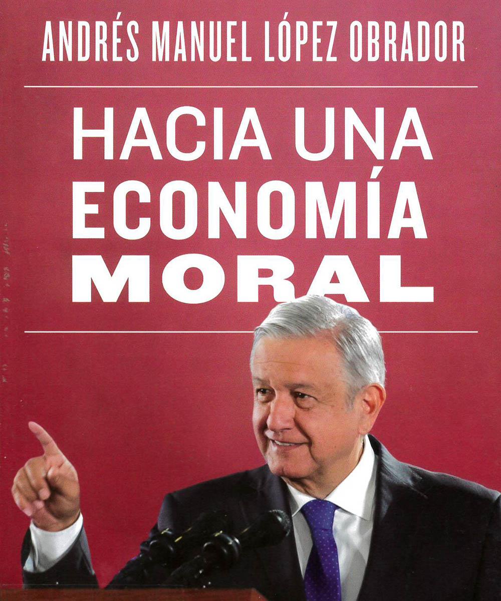 3 / 7 - JL1229.C6 L66 C.1 Hacia una Economía Moral, Andrés Manuel López Obrador - Planeta, México 2019