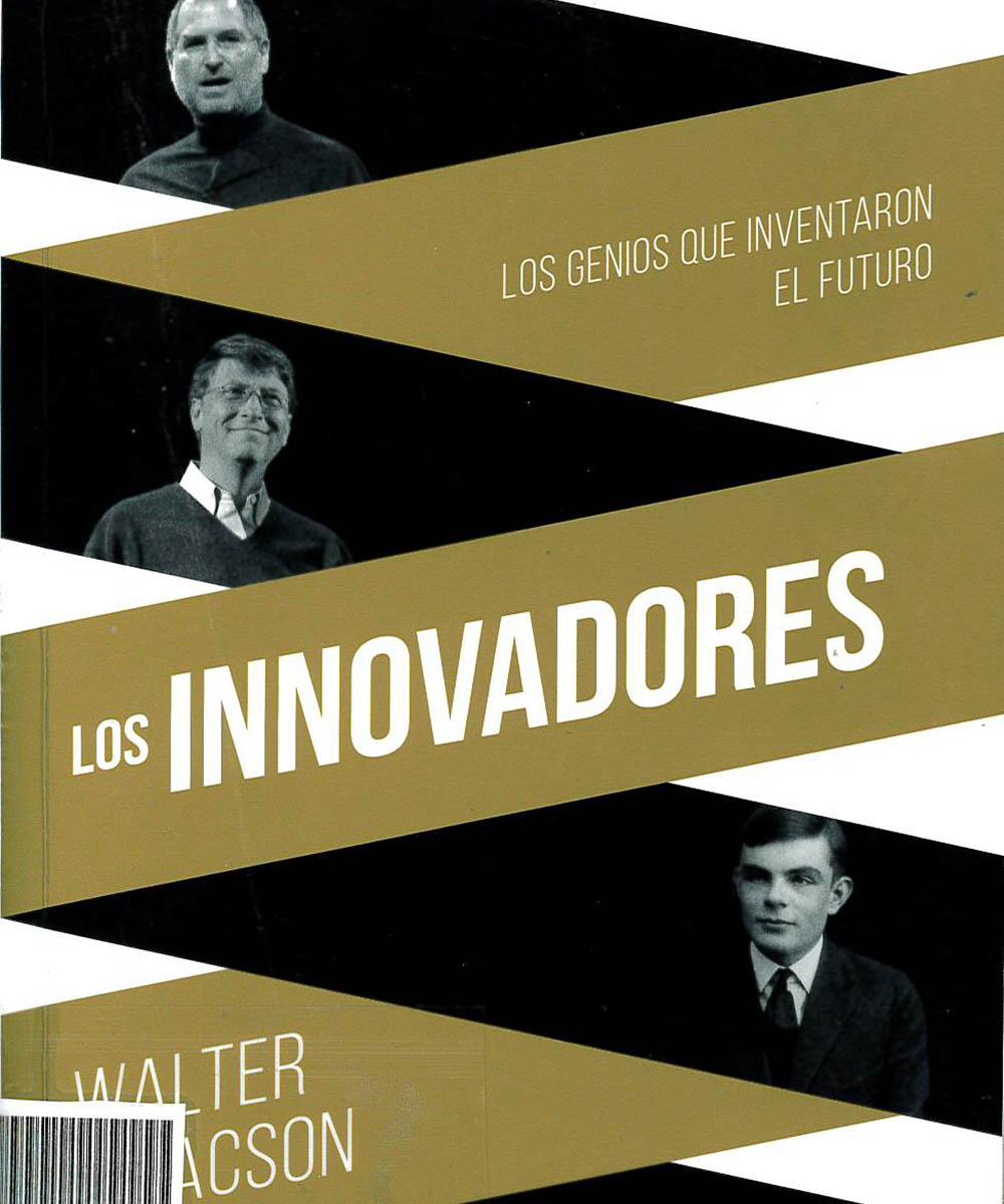 6 / 7 - QA76.2A2 I-83 C.1 Los Innovadores. Los genios que inventaron el futuro, Walter Isaacson - Debolsillo, México 2018