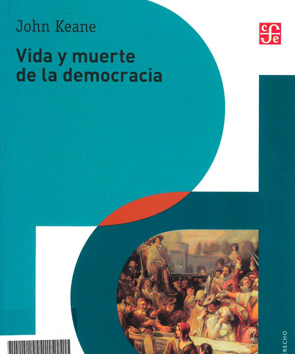 6 / 6 - JC421 K43 Vida y muerte de la democracia, John Keane - Fondo de Cultura Ecónomica, México 2018