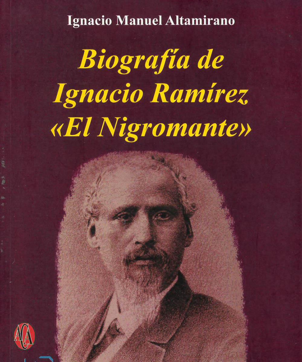 F1232 R35 Biografía de Ignacio Ramírez, Ignacio Manuel  Altamirano / Altres Costa-Amic Editores, México 2018