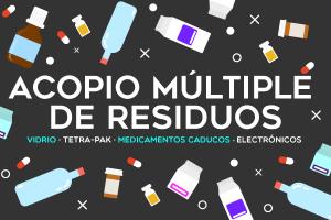 Acopio Múltiple de Residuos: Vidrio, Tetra-Pak, Medicamentos y Electrónicos