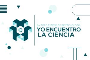 1er Foro Estatal de Biotecnología: Yo Encuentro la Ciencia