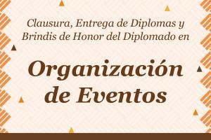 Clausura del Diplomado en Organización de Eventos