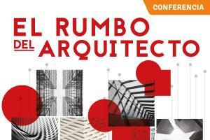 Ciclo de Conferencias: El Rumbo del Arquitecto