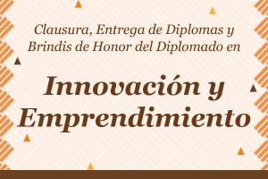 Clausura del Diplomado en Innovación y Emprendimiento