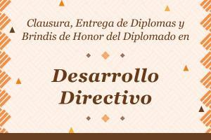 Clausura del Diplomado en Desarrollo Directivo