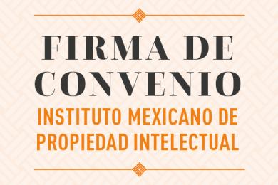 Firma de Convenio con el Instituto Mexicano de Propiedad Intelectual