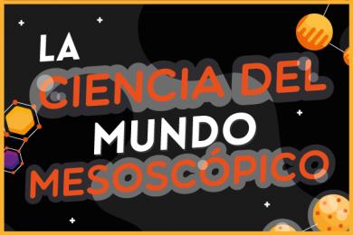 La Ciencia del Mundo Mesoscópico