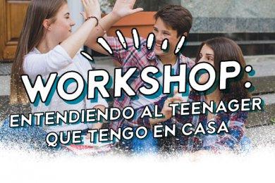 Workshop: Entendiendo al Teenager que Tengo en Casa