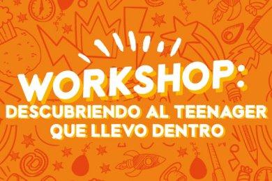 Workshop: Descubriendo al Teenager que Llevo Dentro