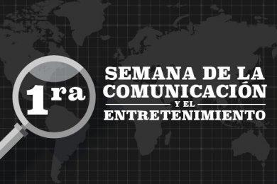 Primera Semana de la Comunicación y el Entretenimiento